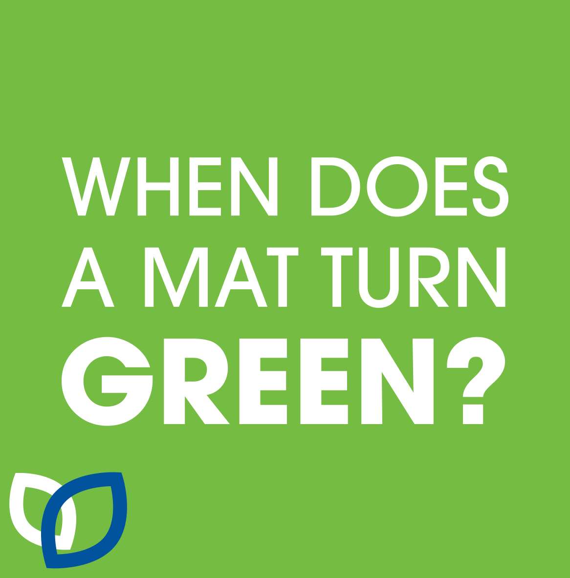 Why turn your mats green